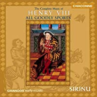 All Goodly Sports: Complete Music of Henry VIII