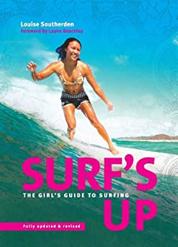 Surf's Up: The girl's guide to surfing 2nd edition: The Girls' Guide to Surfing by [Southerden, Louise]