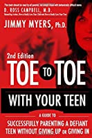 Toe to Toe with Your Teen Second Edition: A Guide to Successfully Parenting a Defiant Teen Without Giving Up or Giving In