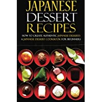 Japanese Dessert Recipes: How to Create Authentic Japanese Desserts