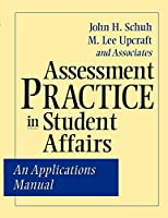 Assessment Practice in Student Affairs: An Applications Manual (Jossey Bass Higher & Adult Education Series)