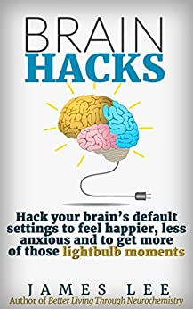 Brain Hacks - Blueprint for a smarter and happier you by [Lee, James]