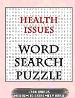 Health Issues WORD SEARCH PUZZLE +300 WORDS Medium To Extremely Hard: AND MANY MORE OTHER TOPICS, With Solutions, 8x11' 80 Pages, All Ages : Kids 7-10, Solvable Word Search Puzzles, Seniors And Adults.