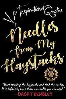 Inspirational Quotes Book: Needles From My Haystacks - Weaving Your Bold & Beautiful Life With Daily Mindfulness Quotes: The 111 Original Quotes Book Series ... Edition (Where The Heart Meets The Mind 2) by [Trembley, Dash]
