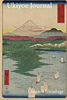 Utagawa Hiroshige Ukiyoe JOURNAL: Yokohama, Sailboats on river with a view of Mount Fuji : Timeless Ukiyoe Notebook / Writing Journal - Japanese Woodblock Print, Classic Edo Era Ukiyoe Art, Ja
