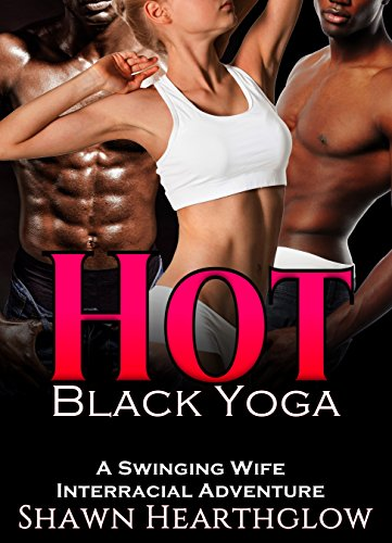 Hot Black Yoga A Hot Wife Swinger Interracial Cuckold Adventure Kindle Edition