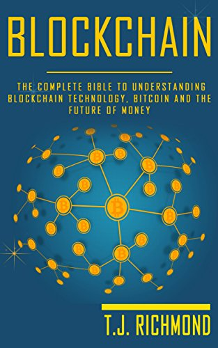 Blockchain: The Complete Bible to Understanding Blockchain Technology, Bitcoin and The Future of Money (Blockchain, Bitcoin, Cryptocurrency) (English Edition)