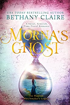 Morna's Ghost: A Sweet, Scottish Time Travel Romance (The Magical Matchmaker's Legacy Book 8) by [Claire, Bethany]