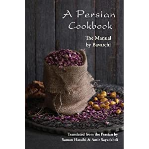 A Persian Cookbook: The Manual: A 16th Century Persian Cookbook by Bavarchi
