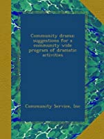 Community drama; suggestions for a community wide program of dramatic activities