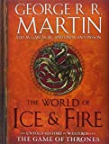 The World of Ice & Fire: The Untold History of Westeros and the Game of Thrones (A Song of Ice and Fire)