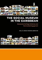 The Social Museum in the Caribbean: Grassroots Heritage Initiatives and Community Engagement