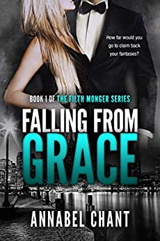 Falling from Grace: A British Billionaire Erotic Romance Romantic Suspense Serial (The Filth Monger Series Book 1) by [Chant, Annabel]