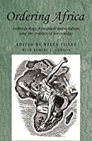Ordering Africa: Anthropology, European Imperialism, and the Politics of Knowledge (Studies in Imperialism)