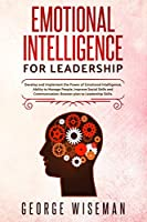 Emotional Intelligence for Leadership: Develop and Implement the Power of Emotional Intelligence, Ability to Manage People, Improve Social Skills and Communication. Booster plan to Leadership Skills.