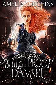 Bulletproof Damsel (Urban Fantasy Romance Series Book 1)