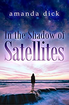 In the Shadow of Satellites by [Dick, Amanda]