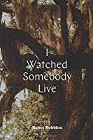 I Watched Somebody Live