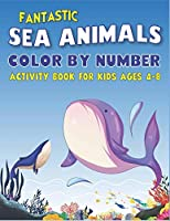 FANTASTIC AMAZING SEA ANIMALS COLOR BY NUMBER ACTIVITY BOOK FOR KIDS AGES 4-8: 50 Animals Under the Sea by Fun, Cute, Easy & Relaxing Coloring Book for Toddlers, Boys & Girls ... (My First Sea Animals Activity workbook with coloring pages For Kids)