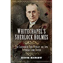 Whitechapel's Sherlock Holmes: The Casebook of Fred Wensley OBE KPM, Victorian Crime Buster