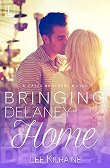 Bringing Delaney Home (A Cates Brothers Book Book 1) by [Kilraine, Lee]