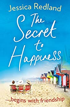 The Secret To Happiness: An uplifting story of friendship and love by [Redland, Jessica]