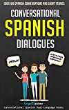 Conversational Spanish Dialogues: Over 100 Spanish Conversations and Short Stories (Conversational Spanish Dual Language Books Book 1) (English Edition) 画像