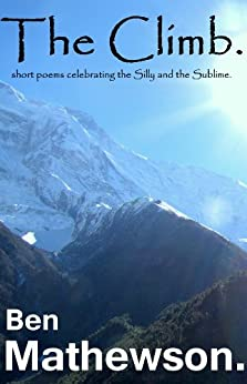 The Climb: Short poems celebrating the Silly and the Sublime by [Mathewson, Ben]