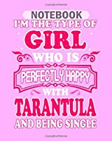 Notebook: type of girl perfectly happy with tarantula pets - 50 sheets, 100 pages - 8 x 10 inches