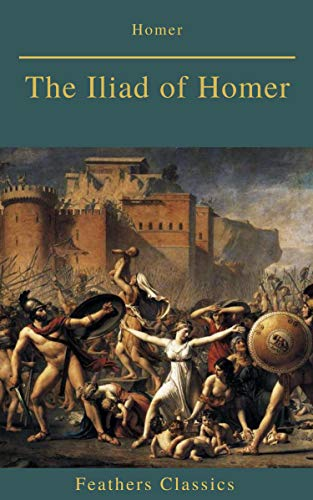 The Iliad of Homer (Feathers Classics) (English Edition)