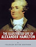History for Kids: The Illustrated Life of Alexander Hamilton (English Edition)