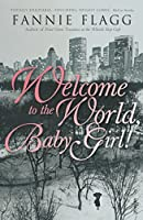 Welcome to the World, Baby Girl! by Fannie Flagg(1999-07-01)