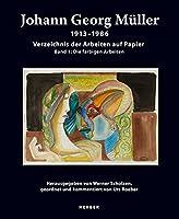 Johann Georg Mueller. 1913-1986: Die Arbeiten auf Papier. Band 1: Die farbigen Arbeiten