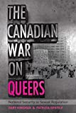 The Canadian War on Queers: National Security as Sexual Regulation (Sexuality Studies)