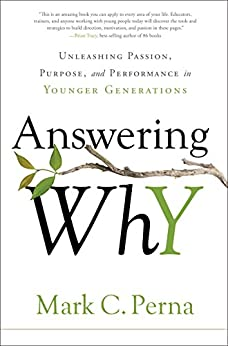 Answering Why: Unleashing Passion, Purpose, and Performance in Younger Generations by [Perna, Mark C.]