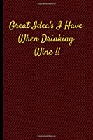 "Great Ideas I Have When Drinking Wine: Burgundy Covered Notebook/Journal with 120 Lined Pages Soft Matte 6""x9"""