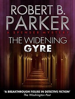 The Widening Gyre (A Spenser Mystery) (The Spenser Series Book 10) by [Parker, Robert B.]