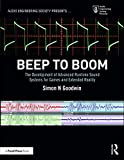 Beep to Boom: The Development of Advanced Runtime Sound Systems for Games and Extended Reality (Audio Engineering Society Presents)