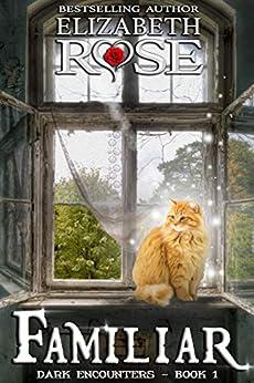 Familiar (Dark Encounters Book 1) by [Rose, Elizabeth]