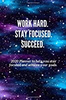 Work Hard. Stay Focused. Succeed.: 2020 Planner to help you stay focused and achieve your goals.