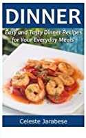 Dinner: Easy and Tasty Dinner Recipes for Your Everyday Meals [並行輸入品]