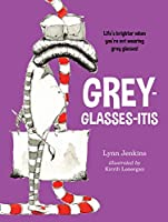 Grey-glasses-itis: Life's Brighter When You're Not Wearing Grey Glasses! (Lessons of a LAC)