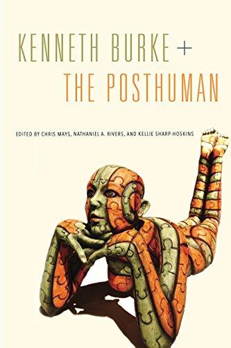 Download Kenneth Burke + the Posthuman (RSA Series in Transdisciplinary Rhetoric) 0271079096