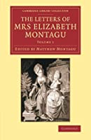 The Letters of Mrs Elizabeth Montagu: With Some of the Letters of her Correspondents (Cambridge Library Collection - Literary  Studies)