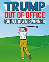 Trump Out of Office Countdown Planner: 2020 Donald Trump Calendar Gag Gift Idea