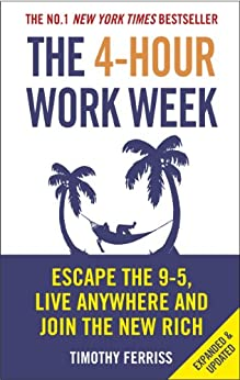 [Ferriss, Timothy]のThe 4-Hour Work Week: Escape the 9-5, Live Anywhere and Join the New Rich