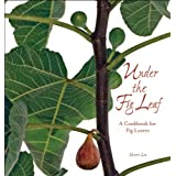 Under the Fig Leaf: A Cookbook for Fig Lovers