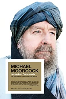 Jerusalem Commands: The Third Volume of the Colonel Pyat Quartet (Colonel Pyat Quartet Series Book 3) by [Moorcock, Michael]