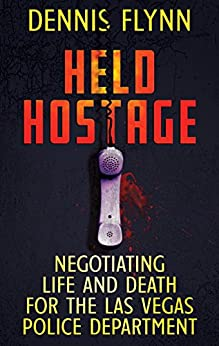 [Flynn, Dennis]のHELD HOSTAGE: Negotiating Life And Death For The Las Vegas Police Department (English Edition)