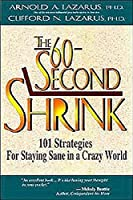 The 60-Second Shrink: 101 Strategies for Staying Sane in a Crazy World